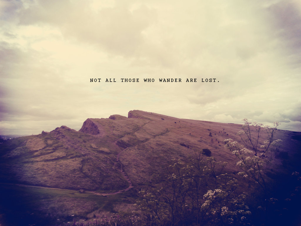 Not all who wander are lost…