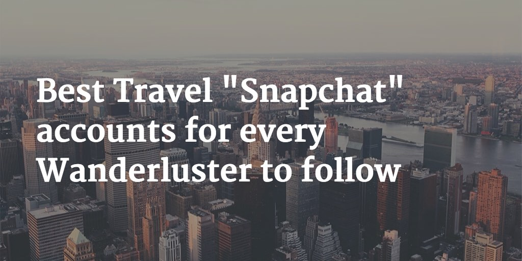 "Best Travel ""Snapchat"" accounts for every Wanderluster to follow"